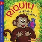 Riquili apprend à compter ebook by Katia Canciani, Anne-Marie Sirois