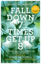 Fall Down Seven Times, Get Up Eight: A young man's voice from the silence of autism ebook by Naoki Higashida, David Mitchell, Keiko Yoshida