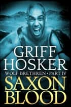 Saxon Blood ebook by Griff Hosker
