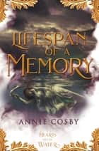 Lifespan of a Memory ebook by Annie Cosby