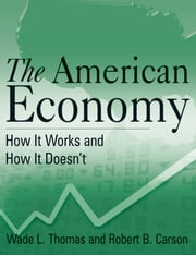 The American Economy: How it Works and How it Doesn'T - How it Works and How it Doesn't ebook by Wade L. Thomas,Robert B. Carson