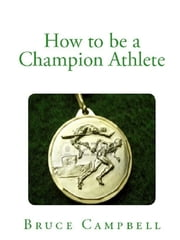 How to Be a Champion Athlete ebook by Bruce Campbell