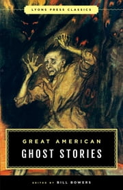 Great American Ghost Stories - Lyons Press Classics ebook by