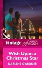 Wish Upon a Christmas Star (Mills & Boon Vintage Superromance) ebook by Darlene Gardner