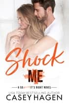 Shock Me ebook by Casey Hagen
