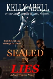 Sealed In Lies - Jack Weaver Series, #1 ebook by Kelly Abell