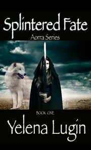 Splintered Fate (Aorra Series #1) ebook by Yelena Lugin