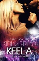 Kidnapping Keela - (Lords of Arr'Carthian 1) ebook by Cathy McAllister