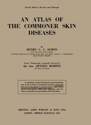 An Atlas of the Commoner Skin Diseases: With 147 Plates Reproduced by Direct Colour Photography from the Living Subject ebook by Semon, Henry C. G.