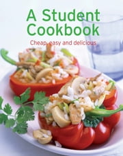 A Student Cookbook - Our 100 top recipes presented in one cookbook ebook by Naumann & Göbel Verlag