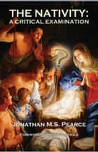 The Nativity: A Critical Examination ebook by Jonathan MS Pearce