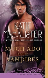 Much Ado About Vampires - A Dark Ones Novel ebook by Katie Macalister