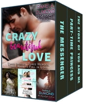 Crazy Beautiful Love - 3 Novels. 3 Heroes. 3 Ways to Fall in Love. ebook by Pamela DuMond