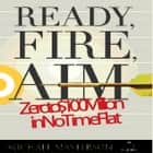 Ready, Fire, Aim - Zero to $100 Million in No Time Flat audiobook by Michael Masterson, Sean Pratt