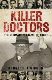 Killer Doctors - The Ultimate Betrayal of Trust ebook by Kenneth Gibson