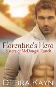 Florentine's Hero - Sisters of McDougal Ranch ebook by Debra Kayn