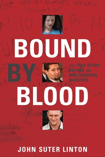 Bound by Blood - The true story of the Wollongong murders ebook by John Suter Linton