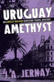 The Uruguay Amethyst ebook by J.A. Jernay