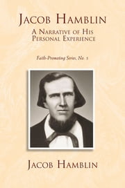 Jacob Hamblin: A Narrative of His Personal Experience: Faith-Promoting Series, no. 5 ebook by Hamblin, Jacob