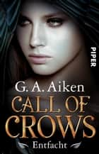 Call of Crows - Entfacht - Roman ebook by G. A. Aiken, Michaela Link