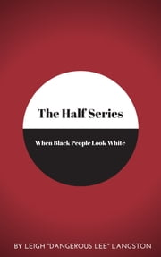 The Half Series: When Black People Look White ebook by Leigh Langston