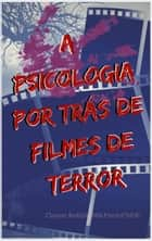 A psicologia por trás de filmes de terror ebook by Clayton Redfield