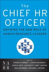 The Chief HR Officer - Defining the New Role of Human Resource Leaders ebook by Patrick M. Wright,David Pace,Libby Sartain,Paul McKinnon,Richard Antoine,John W. Boudreau
