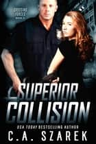 Superior Collision ebook by C.A. Szarek