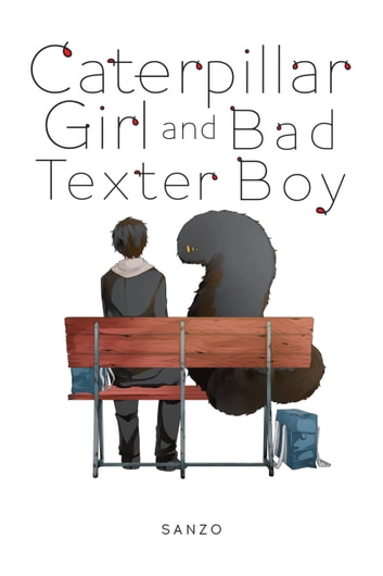 Caterpillar Girl and Bad Texter Boy ebook by Sanzo