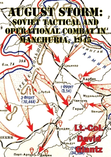 August Storm: The Soviet 1945 Strategic Offensive In Manchuria [Illustrated Edition] ebook by Colonel David M Glantz