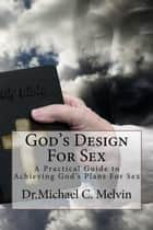 God's Design For Sex ebook by Dr. Michael C. Melvin
