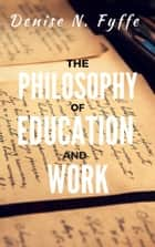 The Philosophy of Education and Work ebook by Denise N. Fyffe