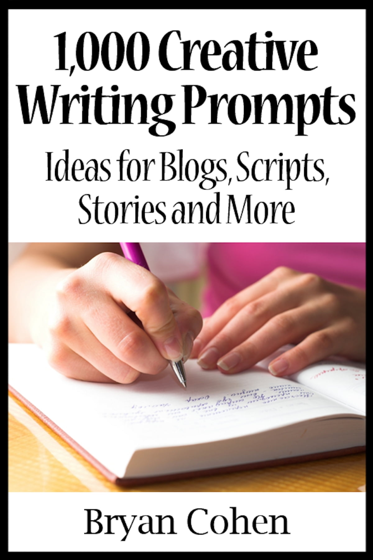 1,000 Creative Writing Prompts: Ideas for Blogs, Scripts, Stories and More  eBook by Bryan Cohen - 1230000237893 | Rakuten Kobo