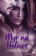 Myrina Holmes, tome 3 : Possessions immatérielles eBook by Anna Triss