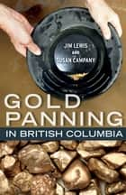 Gold Panning in British Columbia ebook by Jim Lewis, Susan Campany