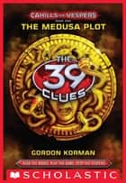 The 39 Clues: Cahills vs. Vespers Book 1: The Medusa Plot ebook by Gordon Korman