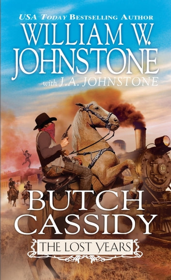 Butch Cassidy The Lost Years ebook by William W. Johnstone,J.A. Johnstone