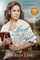 Look to the East ebook by Maureen Lang