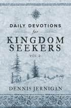 Daily Devotions for Kingdom Seekers, Vol II ebook by Dennis Jernigan