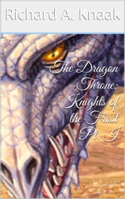 The Dragon Throne: Knights of the Frost Pt. I ebook by Richard A. Knaak