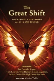 Great Shift, The: Co-Creating A New World For 2012 And Beyond ebook by Lee (Kryon) Carroll,Thomas Kenyon,Patricia Cori,Martine Vallée