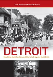 Detroit: Race Riots, Racial Conflicts, and Efforts to Bridge the Racial Divide ebook by Joe T. Darden,Richard W. Thomas