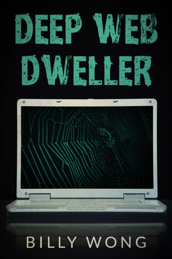 Deep Web Dweller ebook by Billy Wong