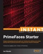 Instant PrimeFaces Starter ebook by Ian Hlavats
