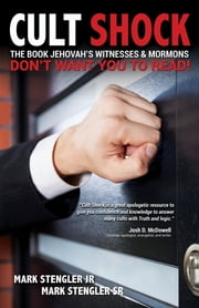 Cult Shock - The Book Jehovah's Witnesses & Mormons Don't Want You to Read ebook by Mark Stengler, Jr., Mark Stengler,...