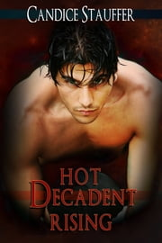Hot, Decadent Rising ebook by Candice Stauffer