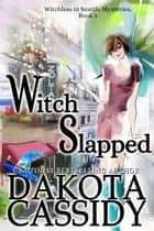 Witch Slapped - Witchless in Seattle Mysteries, #1 ebook by Dakota Cassidy
