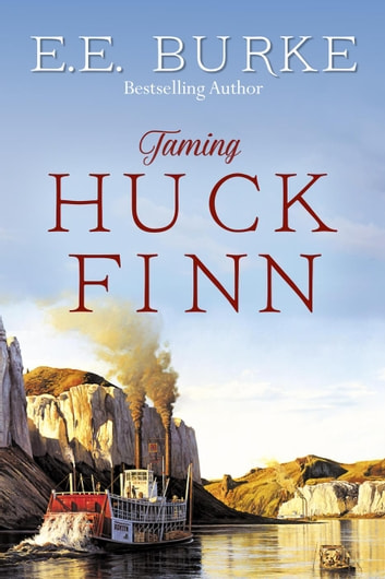 Taming Huck Finn - The New Adventures ebook by E.E. Burke