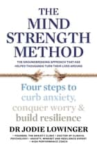 The Mind Strength Method - Four steps to curb anxiety, conquer worry and build resilience ebook by Jodie Lowinger