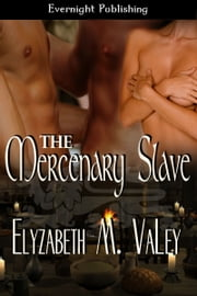 The Mercenary Slave ebook by Elyzabeth M. VaLey
